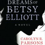 The Forbidden Dreams of Betsy Elliot by Carolyn R. Parsons