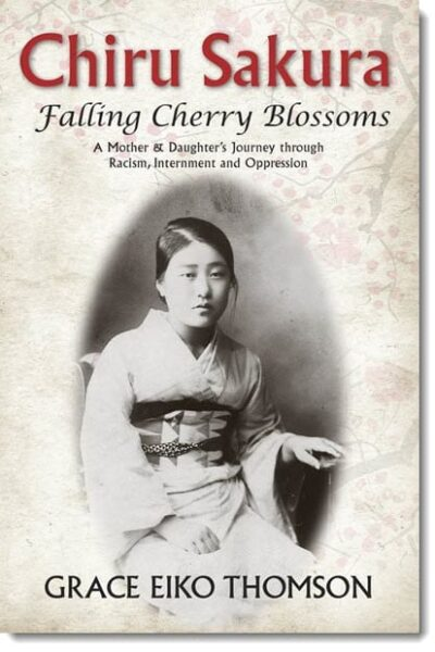 Chiru Sakura-Falling Cherry Blossoms: A Mother & Daughter's Journey through Racism, Internment and Oppression by Grace Eiko Thompson