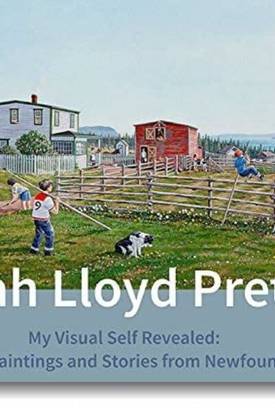 My Visual Self Revealed: Original Paintings and Stories from Newfoundland by Elijah Lloyd Pretty