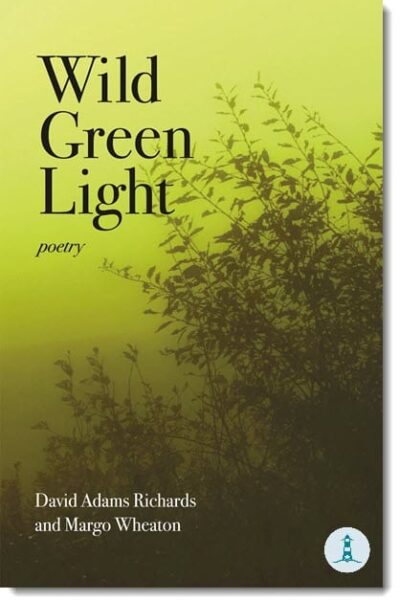 Wild Green Light by David Adams Richards and Margo Wheaton