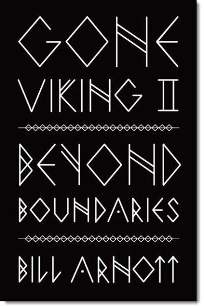 Gone Viking II: Beyond Boundaries by Bill Arnott