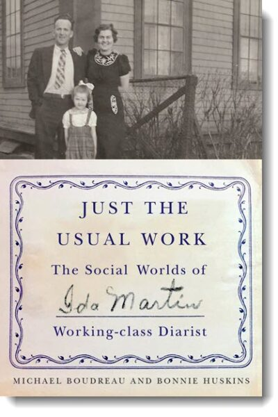 Just the Usual Work: The Social Worlds of Ida Martin, Working-Class Diarist by Michael Boudreau and Bonnie Huskins