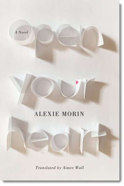 Open Your Heart by Alexie Morin, Translated by Aimee Wall